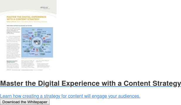 Master the Digital Experience with a Content Strategy  Learn how creating a strategy for content will engage your audiences. Download the Whitepaper